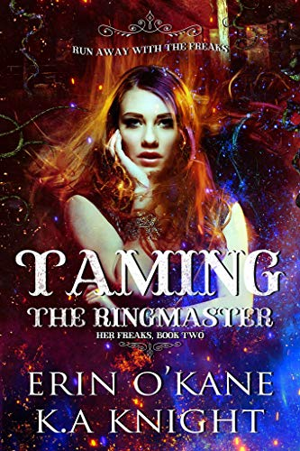 Taming The Ringmaster (Her Freaks Book 2) by [Knight, K.A, O'Kane, Erin]