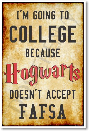 Im Going To College Because Hogwarts Doesnt Accept Fafsa   New Humorous Poster
