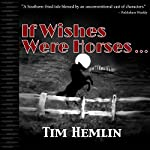 If Wishes Were Horses...: The Neil Marshall Mysteries, Book 1 | Tim Hemlin