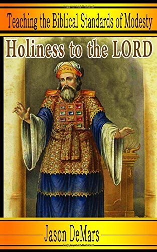 Holiness To the LORD: A Study On Biblical Standards of Modesty