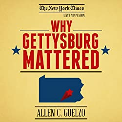 Why Gettysburg Mattered: 150 Years Later (Bonus Material: The Gettysburg Address)