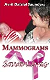 Mammograms Save Lives, Avril Dalziel Saunders, 1907728368