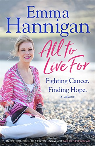 Download for free All To Live For: Fighting Cancer. Finding Hope.