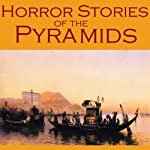Horror Stories of the Pyramids: Gothic Tales of Ancient Egyptian Curses, Undead Mummies, and Vengeful Pharaohs | Sir Arthur Conan Doyle,H. P. Lovecraft,Kate Chopin,Louisa May Alcott,Edgar Allan Poe,Guy Boothby,Théophile Gautier