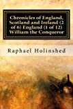 img - for Chronicles of England, Scotland and Ireland (2 of 6) England (1 of 12) William the Conqueror book / textbook / text book