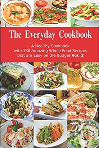 The everyday cookbook a healthy cookbook with 130 amazing whole the everyday cookbook a healthy cookbook with 130 amazing whole food recipes that are easy on the budget vol 2 breakfast lunch and dinner made simple forumfinder Images