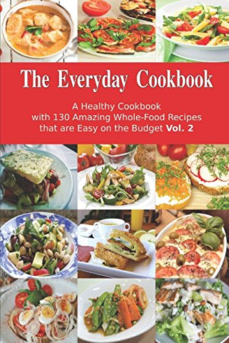 The everyday cookbook a healthy cookbook with 130 amazing whole the everyday cookbook a healthy cookbook with 130 amazing whole food recipes that are easy on the budget vol 2 breakfast lunch and dinner made simple forumfinder Image collections