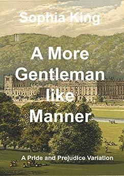 A More Gentlemanlike Manner: A Pride and Prejudice Variation by [King, Sophia ]
