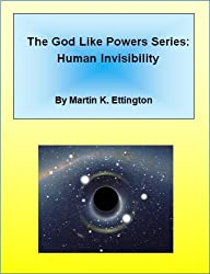Human Invisibility (The God Like Powers Series Book 1)