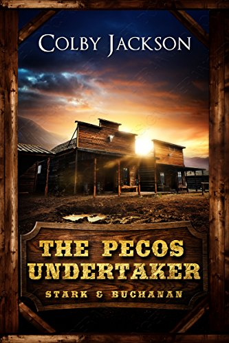 THE PECOS UNDERTAKER (Stark & Buchanan Book 1) by [Jackson, Colby]