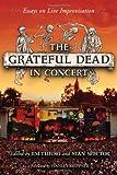 The Grateful Dead in Concert: Essays on Live Improvisation