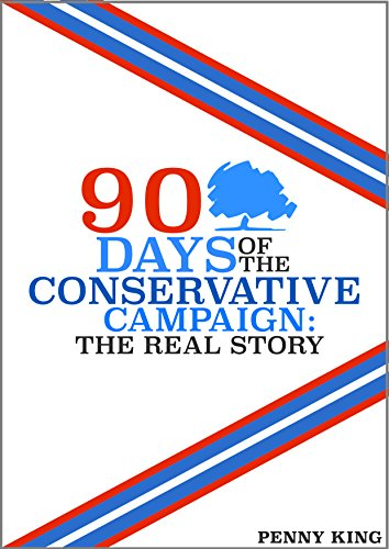 90 Days Of The Conservative Campaign: The Real Story