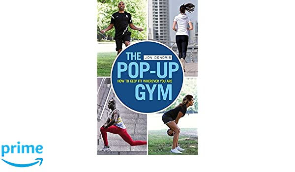 The Pop-up Gym: How to Keep Fit Wherever You Are: Amazon.es: Jon ...