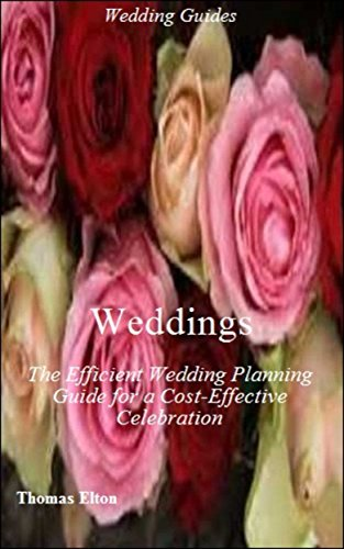 Weddings: The Efficient Wedding Planning Guide for a Cost-Effective Celebration