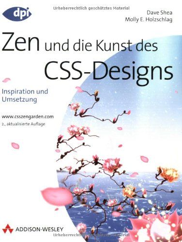Zen und die Kunst des CSS-Designs - 2. aktualisierte Auflage: Inspiration und Umsetzung (DPI Grafik) Taschenbuch – 1. Juli 2008 Dave Shea Molly Holzschlag Addison-Wesley Verlag 3827327431