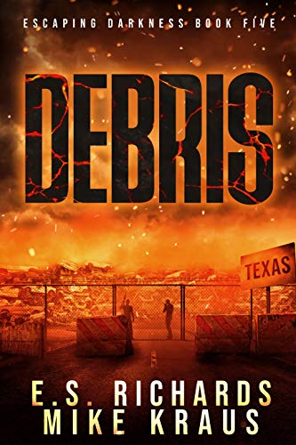 Debris - Escaping Darkness Book 5: (A Post-Apocalyptic Survival Thriller Series) by [Richards, E S, Kraus, Mike]