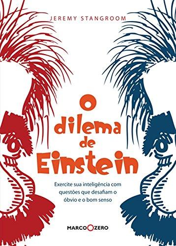O Dilema de Einstein. Exercite Sua Inteligência