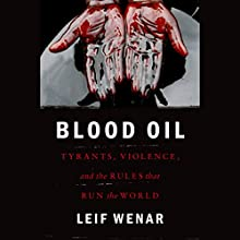 Blood Oil: Tyrants, Violence, and the Rules That Run the World Audiobook by Leif Wenar Narrated by Kevin Stillwell