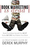 img - for Book Marketing is Dead: Book Promotion Secrets You MUST Know BEFORE You Publish by Derek Murphy (2013-12-31) book / textbook / text book