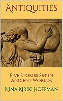 Antiquities: Five Stories Set in Ancient Worlds by [Hoffman, Nina Kiriki]