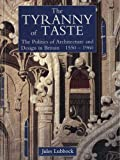 img - for The Tyranny of Taste: The Politics of Architecture and Design in Britain, 1550-1960 (The Paul Mellon Centre for Studies in British Art) book / textbook / text book