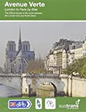 AVENUE VERTE: London to Paris by Bike - official guide to the 345 mile / 550 km route between the London Eye and Notre Dame by Richard Peace published by Sustrans (2013)