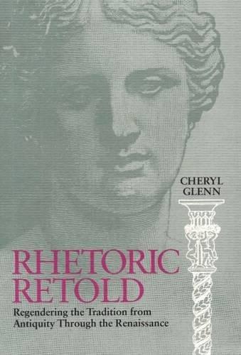 Rhetoric Retold: Regendering the Tradition from Antiquity Through the Renaissance [Cheryl Glenn] (Tapa Blanda)