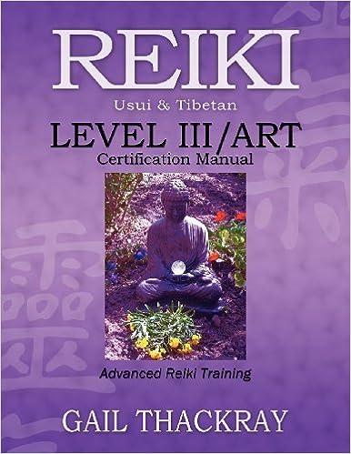 Book REIKI, Usui & Tibetan, Level III/ART Certification Manual, Advanced Reiki Training by Thackray, Gail (November 14, 2012)