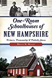 One-Room Schoolhouses of New Hampshire:: Primers, Penmanship & Potbelly Stoves (Landmarks)
