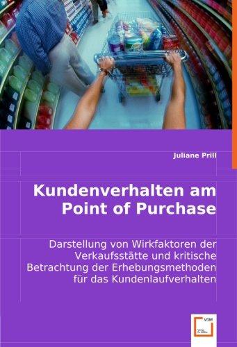 Kundenverhalten am Point of Purchase: Darstellung von Wirkfaktoren der Verkaufsstätte und kritische Betrachtung der Erhebungsmethoden für das Kundenlaufverhalten