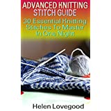 Advanced Knitting Stitch Guide: 30 Essential Knitting Stitches To Master In One Night