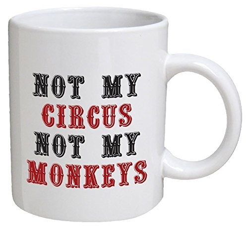Funny Mug - Not my circus, not my monkeys, office - 11 OZ Coffee Mugs - Funny Inspirational and sarcasm - By A Mug To Keep TM