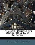 Le Laur?at : Critique des Oeuvres de M. Louis Fr?chette, , 1172654344