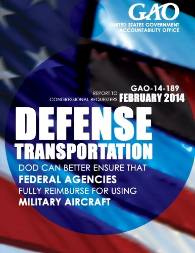 Download Defense Transportation: DOD Can Better Ensure That Federal Agencies Fully Reimburse for Using Military Aircraft PDF