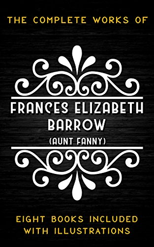 - The Complete Works of Frances Elizabeth Barrow, (Aunt Fanny): (8 Books: Baby Nightcaps, The Big Nightcap Letters, The Fairy Nightcaps, Little Mittens For The Little Darlings, The Little Nightcap...)