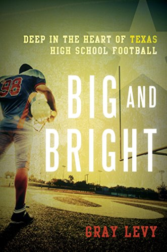 Download Big and Bright: Deep in the Heart of Texas High School Football Pdf