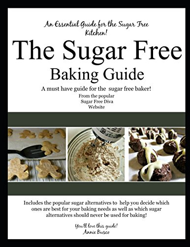 The Sugar Free Baking Guide: A must have guide for the sugar free baker by Annie Busco