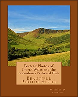 Book Portrait Photos of North Wales and the Snowdonia National Park: Beautiful Photos Series: Volume 8 by Michael D Andrews (2016-05-12)