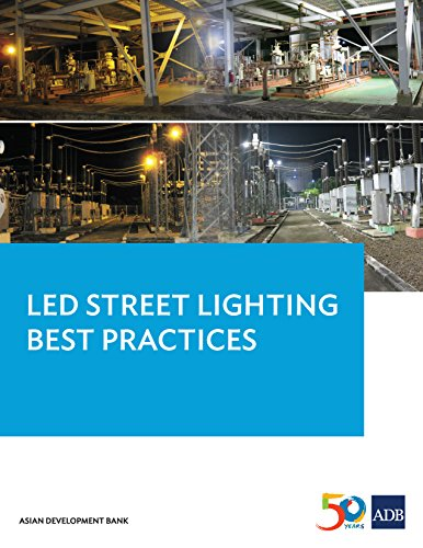 LED Street Lighting Best Practices: Lessons Learned from the Pilot LED Municipal Streetlight and PLN Substation Retrofit Project (Pilot LED Project) in Indonesia