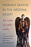 img - for Migrant Deaths in the Arizona Desert: La vida no vale nada book / textbook / text book