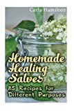 Homemade Healing Salves: 85 Recipes for Different Purposes: (Natural Beauty Book, Aromatherapy) (Essential Oils Book)