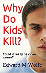 Why Do Kids Kill?: Could it really be video games?
