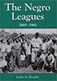 The Negro Leagues, 1869-1960, Leslie A. Heaphy, 0786413808