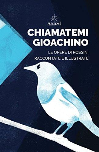 Chiamatemi Gioachino: Le Opere di Rossini raccontate e illustrate Copertina flessibile – 31 dic 2018 Cinzia Salvioli Edizioni Assiemi 8894129519 LETTERATURA PER RAGAZZI