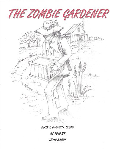 The Zombie Gardener: Book 1: Beginner Crops by [Barry, John]