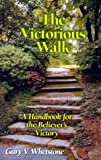 The Victorious Walk: A Handbook for the New Believer's Victory