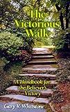 The Victorious Walk, Gary V. Whetstone, 0966446208