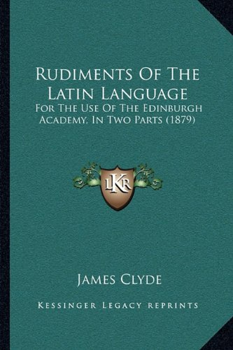 Download Rudiments Of The Latin Language: For The Use Of The Edinburgh Academy, In Two Parts (1879) PDF