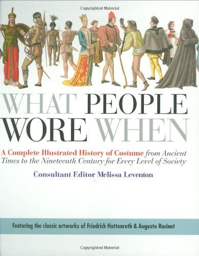 [What People Wore When: A Complete Illustrated History of Costume from Ancient Times to the Nineteenth Century for Every Level of Society by Melissa Leventon] (8 People Costumes)