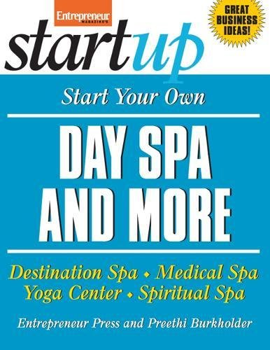 (Start Your Own Day Spa and More: Destination Spa, Medical Spa, Yoga Center, Spiritual Spa (StartUp Series))